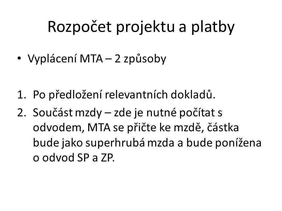 Rozpočet projektu a platby Vyplácení MTA – 2 způsoby 1.Po předložení relevantních dokladů. 2.Součást mzdy – zde je nutné počítat s odvodem, MTA se při