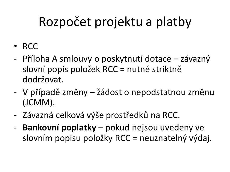 Rozpočet projektu a platby RCC -Příloha A smlouvy o poskytnutí dotace – závazný slovní popis položek RCC = nutné striktně dodržovat. -V případě změny