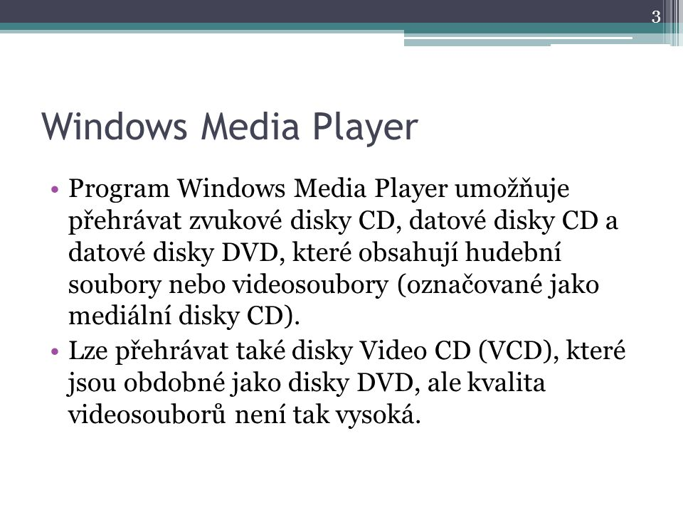 Windows Media Player Program Windows Media Player umožňuje přehrávat zvukové disky CD, datové disky CD a datové disky DVD, které obsahují hudební soub