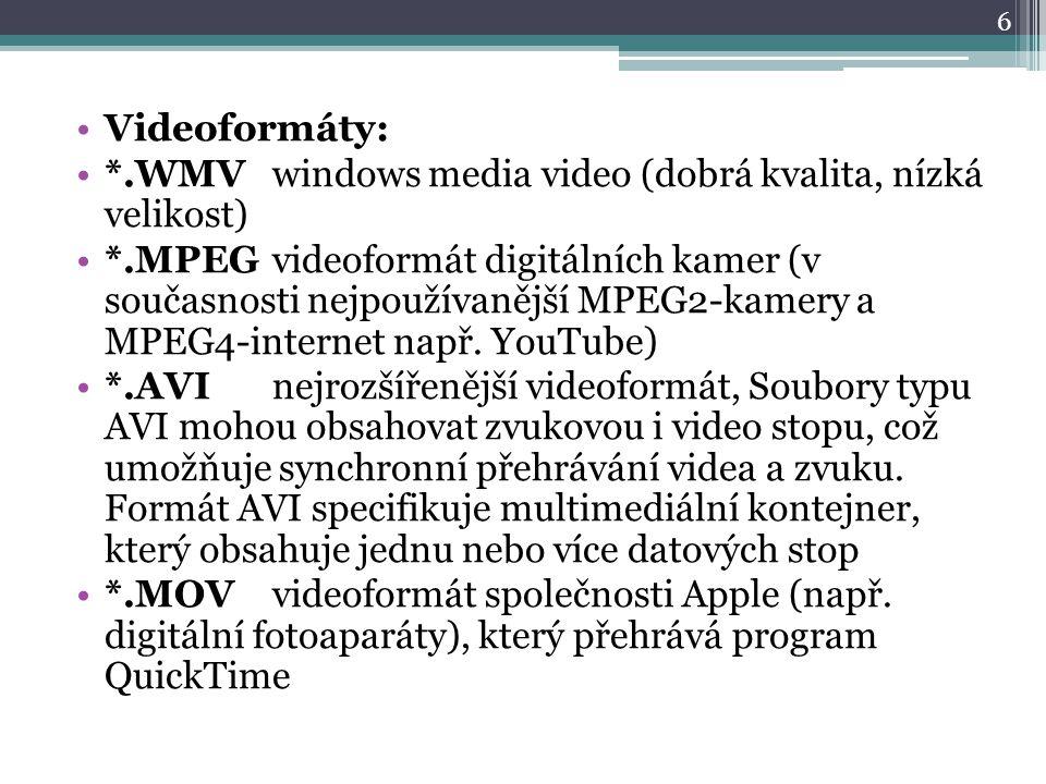 Videoformáty: *.WMVwindows media video (dobrá kvalita, nízká velikost) *.MPEGvideoformát digitálních kamer (v současnosti nejpoužívanější MPEG2-kamery a MPEG4-internet např.