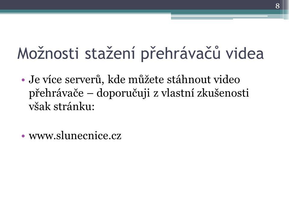Možnosti stažení přehrávačů videa Je více serverů, kde můžete stáhnout video přehrávače – doporučuji z vlastní zkušenosti však stránku: www.slunecnice