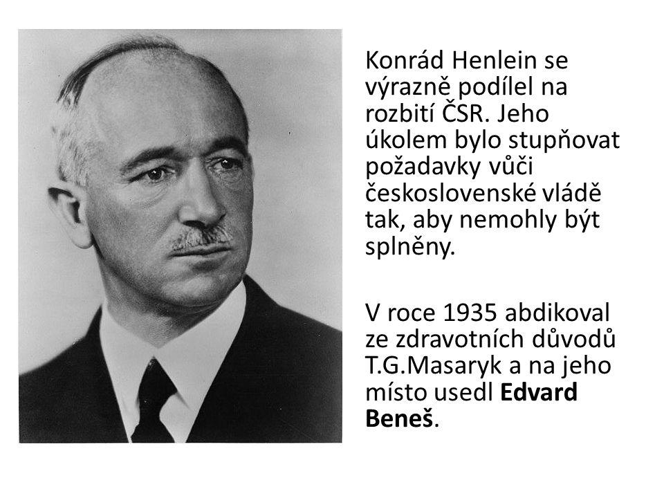 Konrád Henlein se výrazně podílel na rozbití ČSR. Jeho úkolem bylo stupňovat požadavky vůči československé vládě tak, aby nemohly být splněny. V roce