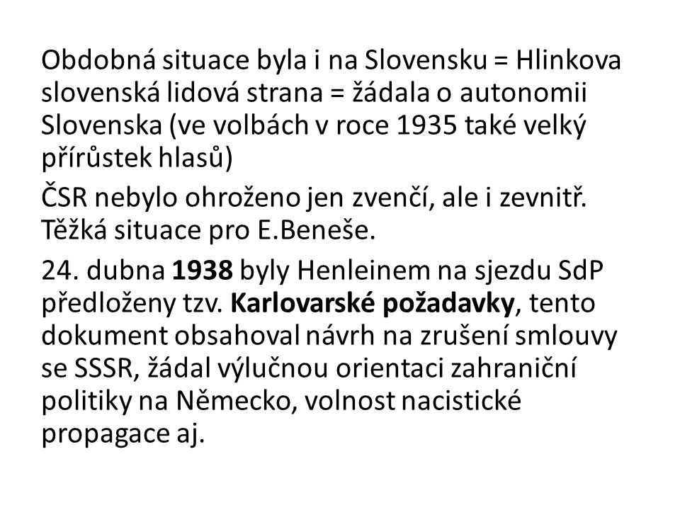 Obdobná situace byla i na Slovensku = Hlinkova slovenská lidová strana = žádala o autonomii Slovenska (ve volbách v roce 1935 také velký přírůstek hla
