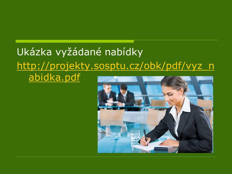 Ukázka vyžádané nabídky http://projekty.sosptu.cz/obk/pdf/vyz_n abidka.pdf