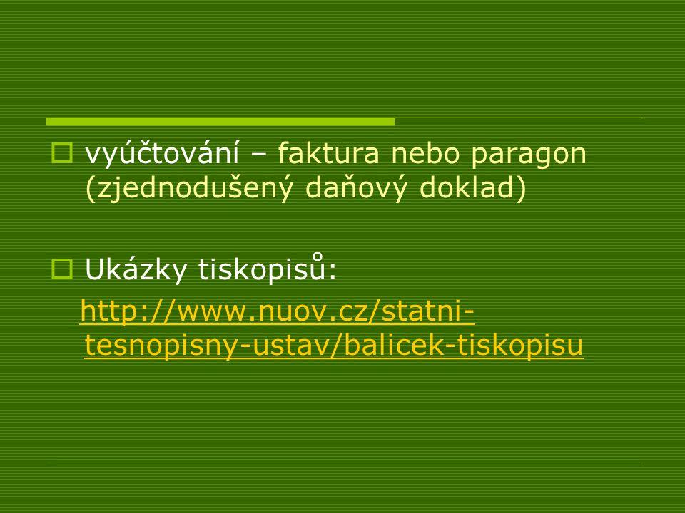  vyúčtování – faktura nebo paragon (zjednodušený daňový doklad)  Ukázky tiskopisů: http://www.nuov.cz/statni- tesnopisny-ustav/balicek-tiskopisuhttp://www.nuov.cz/statni- tesnopisny-ustav/balicek-tiskopisu