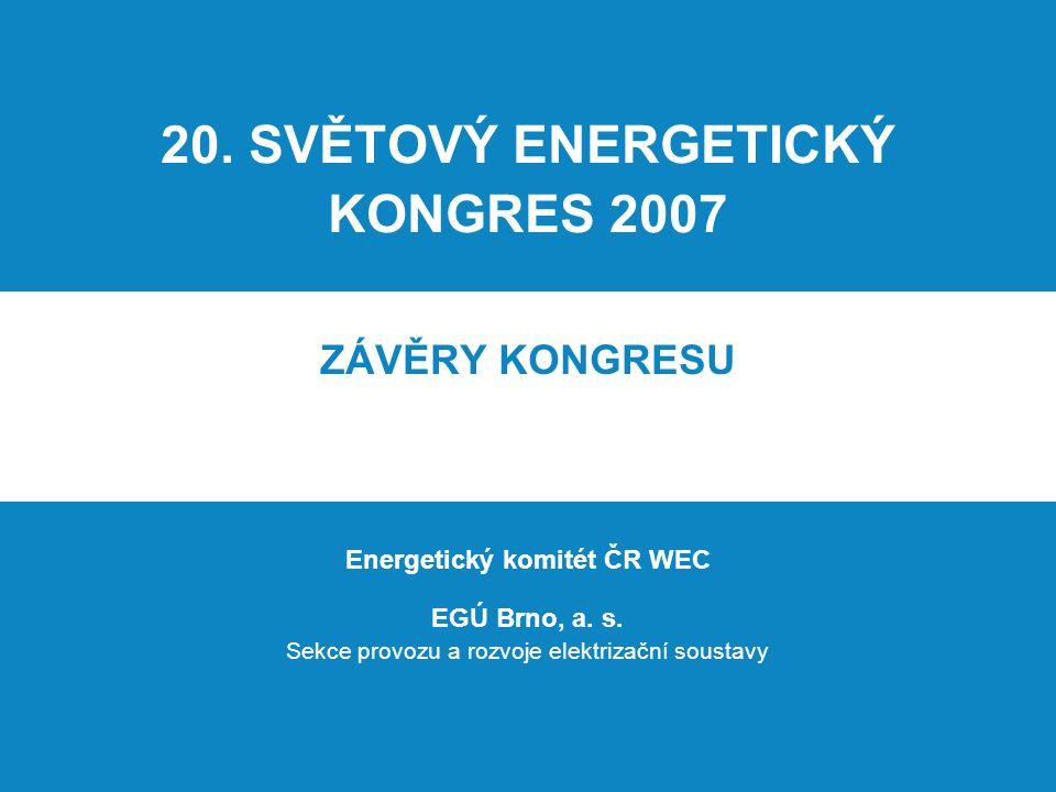 20. SVĚTOVÝ ENERGETICKÝ KONGRES 2007 ZÁVĚRY KONGRESU Energetický komitét ČR WEC EGÚ Brno, a. s. Sekce provozu a rozvoje elektrizační soustavy