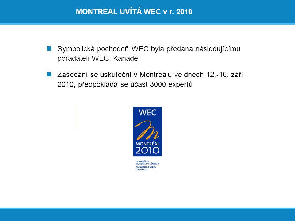 MONTREAL UVÍTÁ WEC v r. 2010 Symbolická pochodeň WEC byla předána následujícímu pořadateli WEC, Kanadě Zasedání se uskuteční v Montrealu ve dnech 12.-