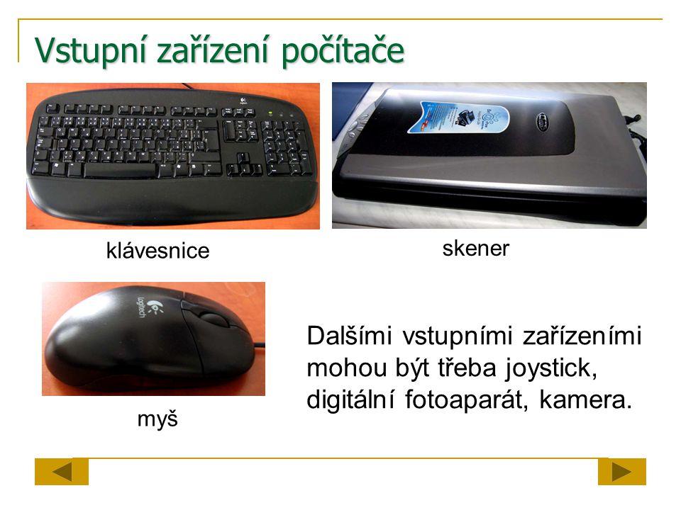 Vstupní zařízení počítače Dalšími vstupními zařízeními mohou být třeba joystick, digitální fotoaparát, kamera. klávesnice myš skener