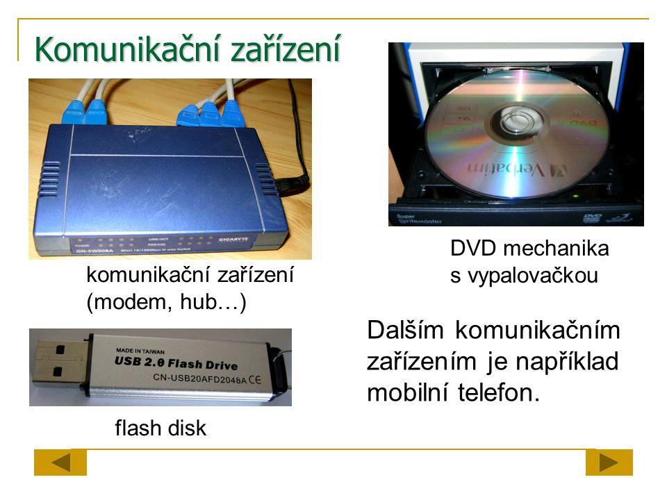 Komunikační zařízení Dalším komunikačním zařízením je například mobilní telefon. komunikační zařízení (modem, hub…) flash disk DVD mechanika s vypalov