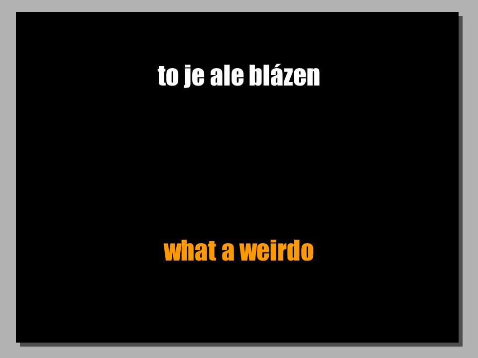 to je ale blázen what a weirdo