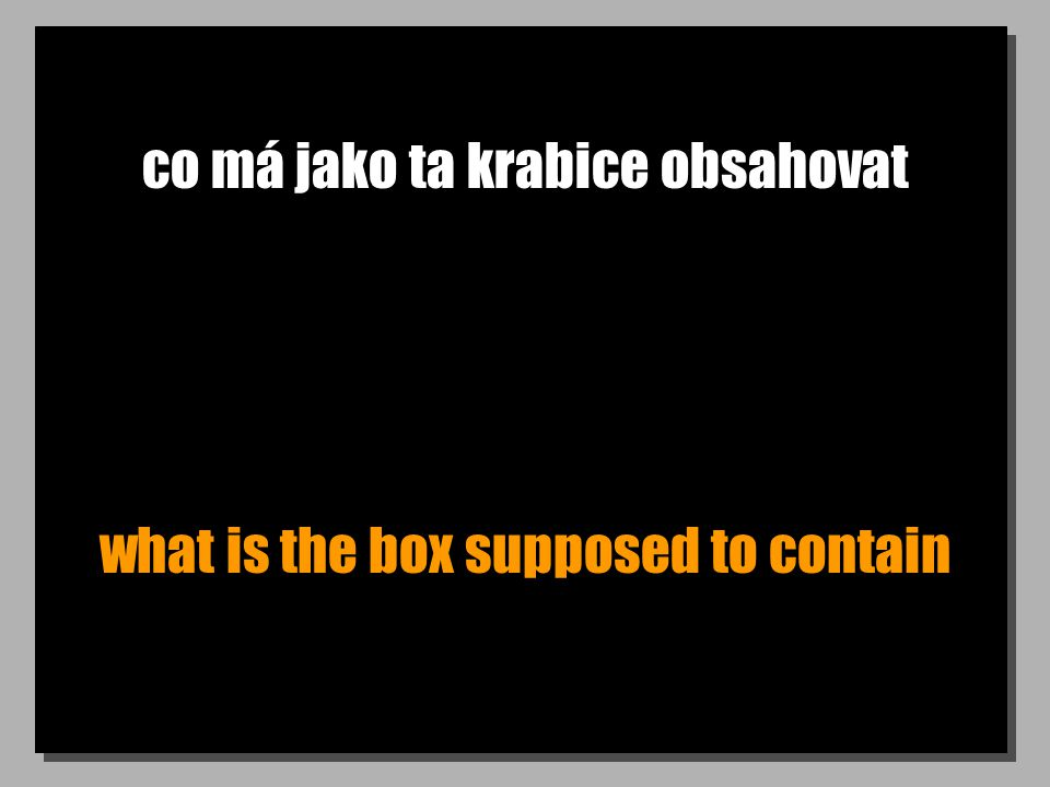 co má jako ta krabice obsahovat what is the box supposed to contain