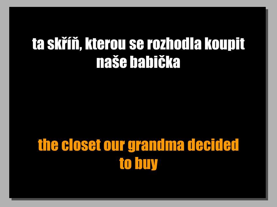 ta skříň, kterou se rozhodla koupit naše babička the closet our grandma decided to buy