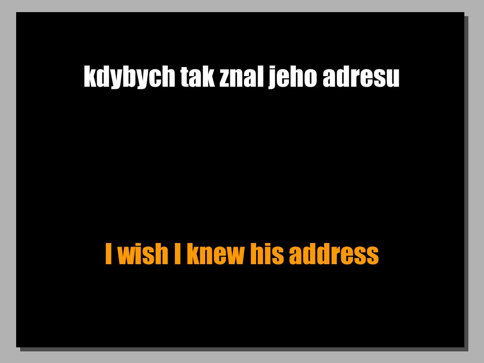 kdybych tak znal jeho adresu I wish I knew his address