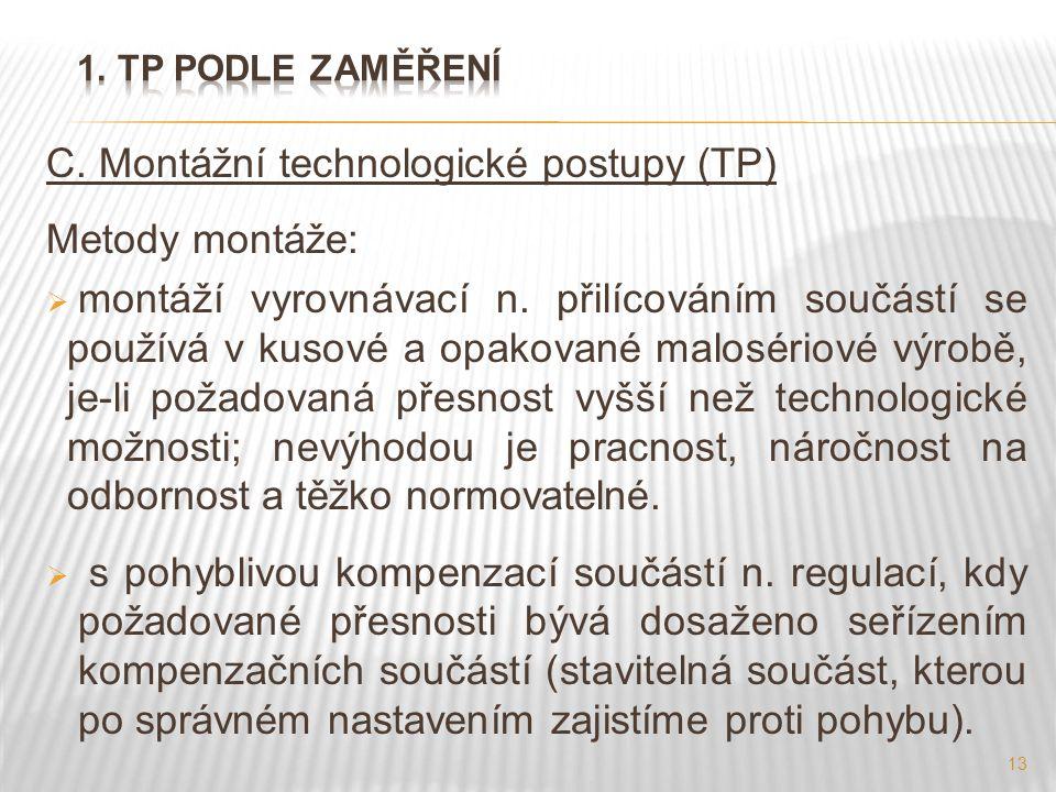 13 C. Montážní technologické postupy (TP) Metody montáže:  montáží vyrovnávací n. přilícováním součástí se používá v kusové a opakované malosériové v