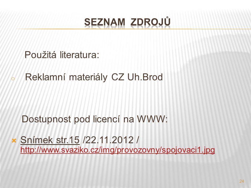 24 Použitá literatura: o Reklamní materiály CZ Uh.Brod Dostupnost pod licencí na WWW:  Snímek str.15 /22.11.2012 / http://www.svaziko.cz/img/provozov