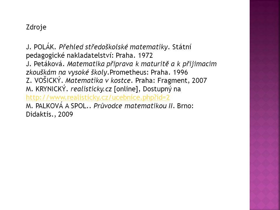 Zdroje J. POLÁK. Přehled středoškolské matematiky.