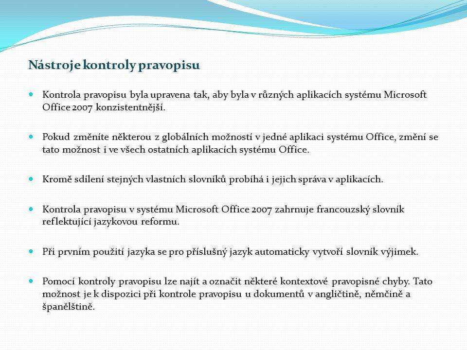 Nástroje kontroly pravopisu Kontrola pravopisu byla upravena tak, aby byla v různých aplikacích systému Microsoft Office 2007 konzistentnější. Pokud z