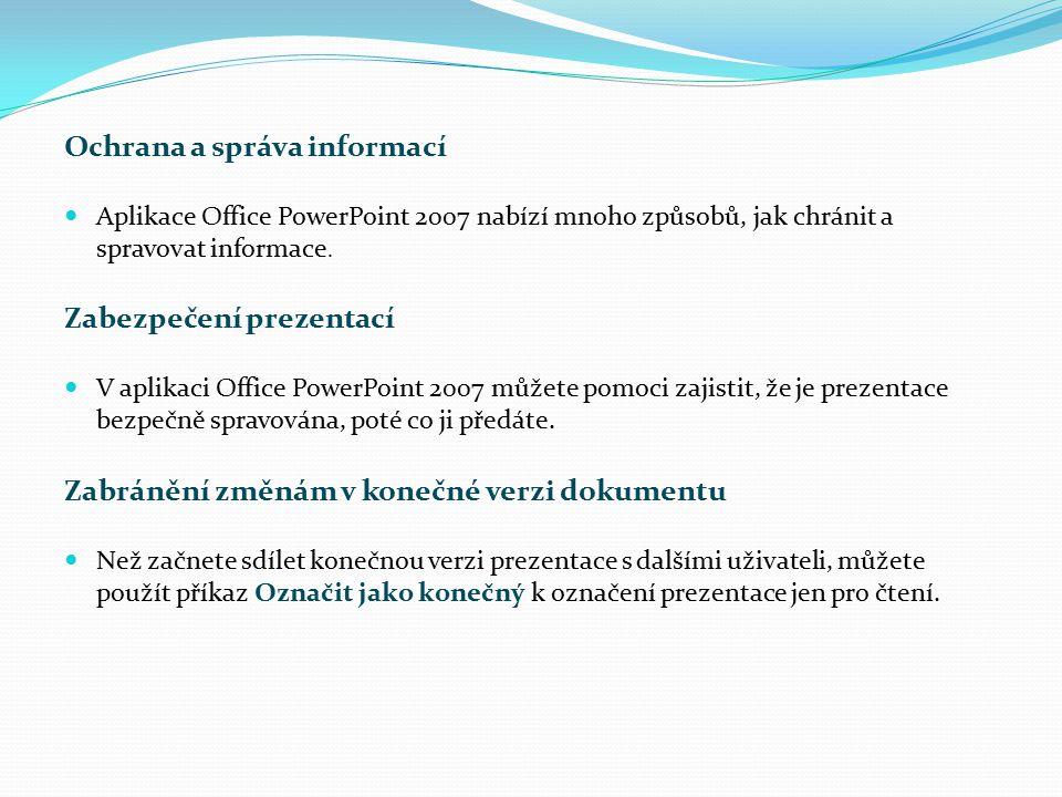 Ochrana a správa informací Aplikace Office PowerPoint 2007 nabízí mnoho způsobů, jak chránit a spravovat informace. Zabezpečení prezentací V aplikaci