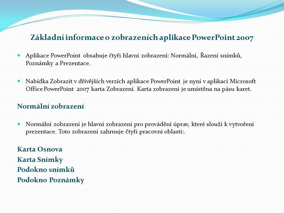 Základní informace o zobrazeních aplikace PowerPoint 2007 Aplikace PowerPoint obsahuje čtyři hlavní zobrazení: Normální, Řazení snímků, Poznámky a Pre