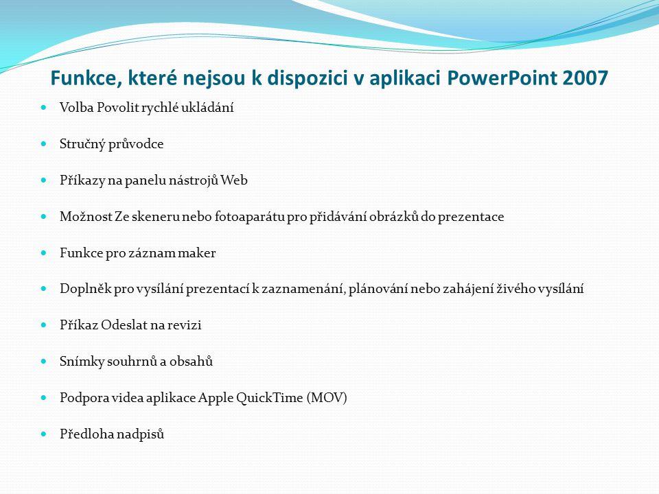 Funkce, které nejsou k dispozici v aplikaci PowerPoint 2007 Volba Povolit rychlé ukládání Stručný průvodce Příkazy na panelu nástrojů Web Možnost Ze s