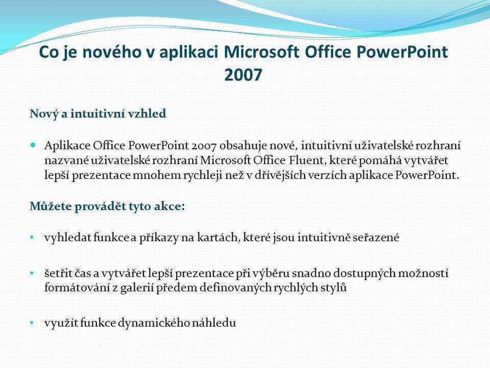 Co je nového v aplikaci Microsoft Office PowerPoint 2007 Nový a intuitivní vzhled Aplikace Office PowerPoint 2007 obsahuje nové, intuitivní uživatelsk