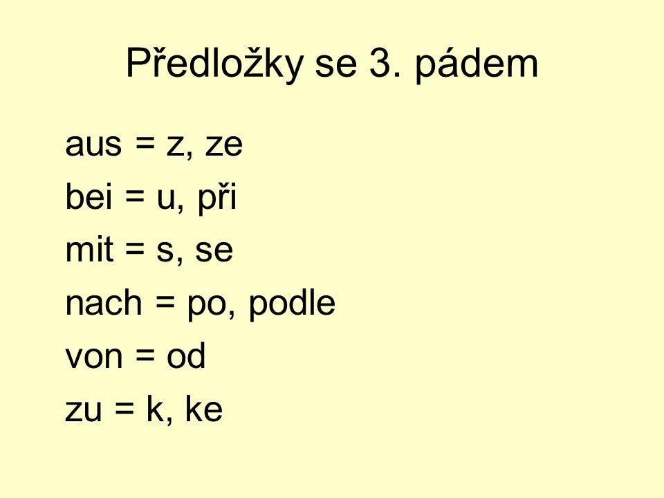 aus = z, ze bei = u, při mit = s, se nach = po, podle von = od zu = k, ke