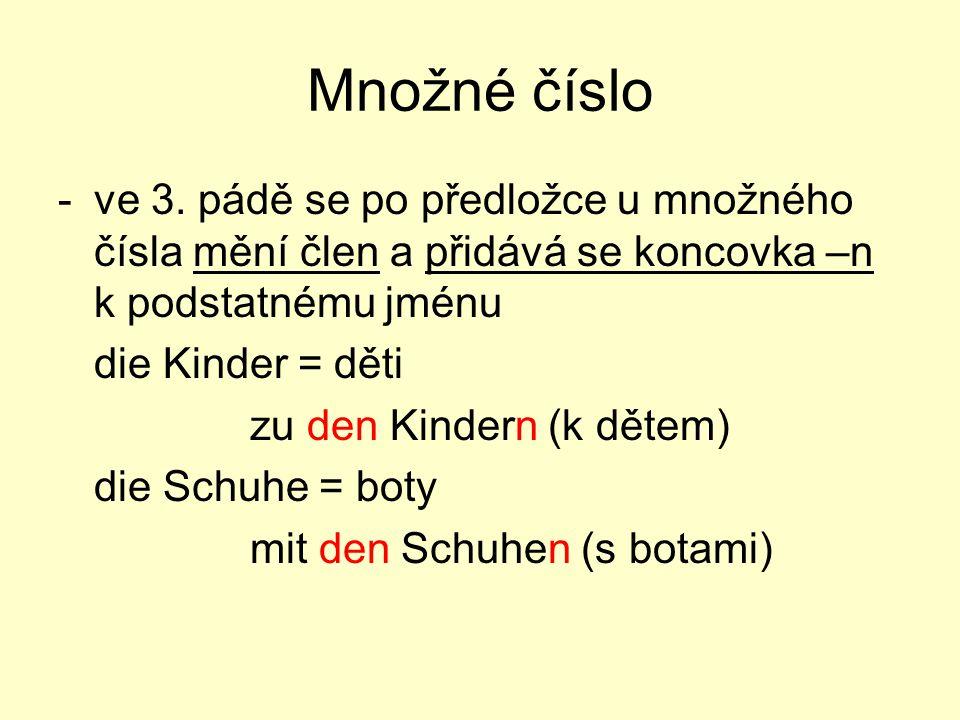 Množné číslo -ve 3. pádě se po předložce u množného čísla mění člen a přidává se koncovka –n k podstatnému jménu die Kinder = děti zu den Kindern (k d