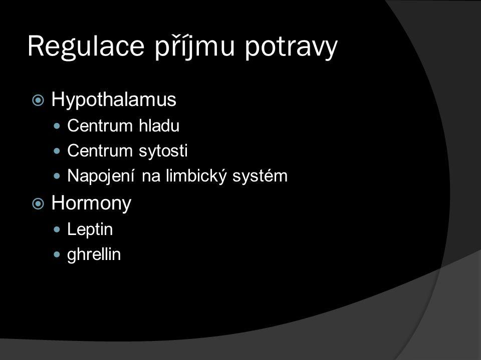 Regulace příjmu potravy  Hypothalamus Centrum hladu Centrum sytosti Napojení na limbický systém  Hormony Leptin ghrellin