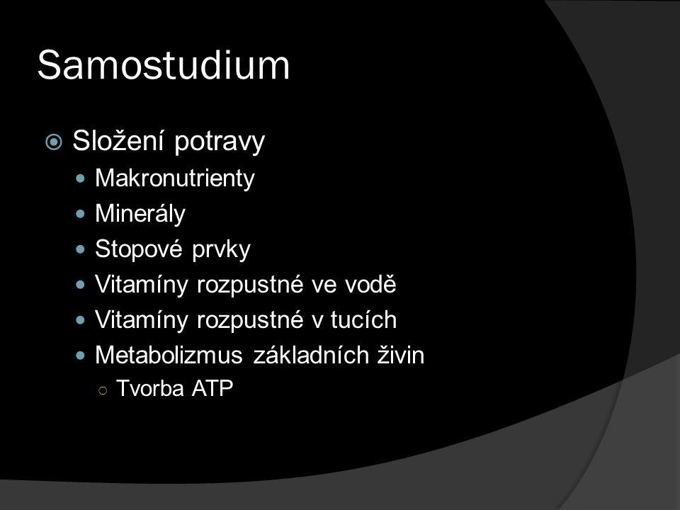 Samostudium  Složení potravy Makronutrienty Minerály Stopové prvky Vitamíny rozpustné ve vodě Vitamíny rozpustné v tucích Metabolizmus základních živ