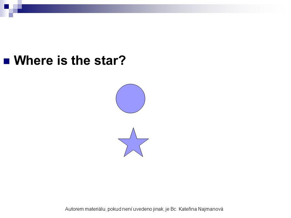 Where is the star? Autorem materiálu, pokud není uvedeno jinak, je Bc. Kateřina Najmanová