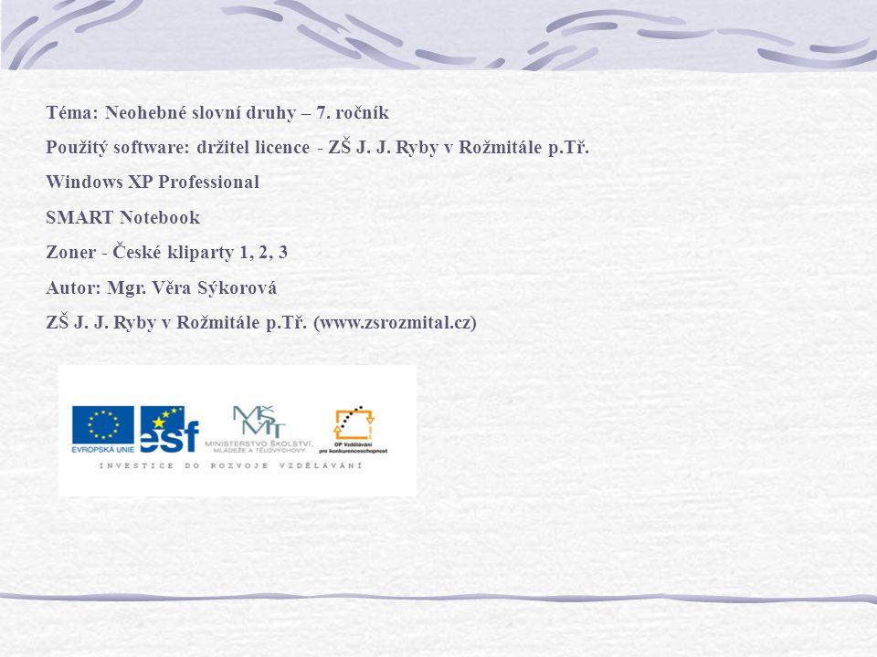 Téma: Neohebné slovní druhy – 7.ročník Použitý software: držitel licence - ZŠ J.