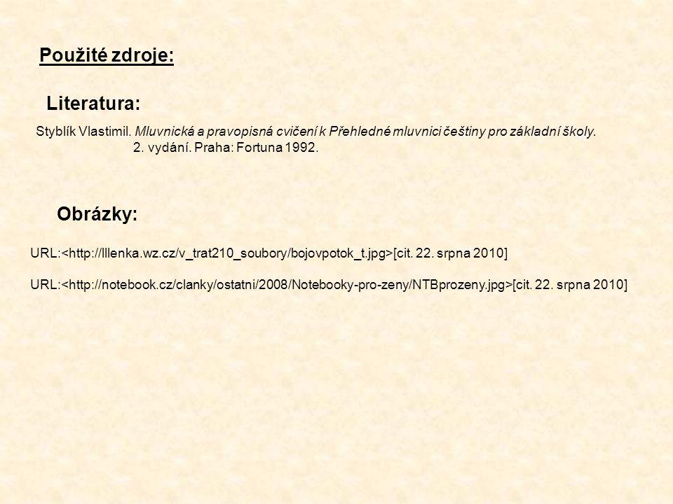 Použité zdroje: URL: [cit. 22. srpna 2010] Literatura: Styblík Vlastimil. Mluvnická a pravopisná cvičení k Přehledné mluvnici češtiny pro základní ško