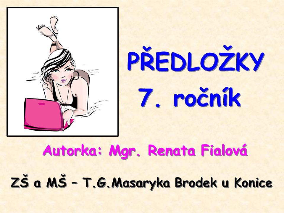 PŘEDLOŽKY 7. ročník Autorka: Mgr. Renata Fialová ZŠ a MŠ – T.G.Masaryka Brodek u Konice