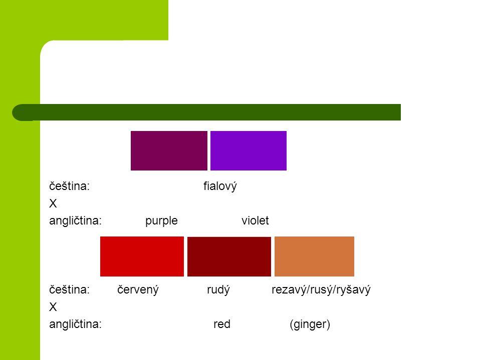 čeština: fialový X angličtina:purpleviolet čeština: červený rudý rezavý/rusý/ryšavý X angličtina: red (ginger)