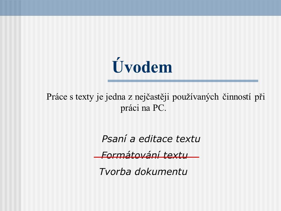 Úvodem Práce s texty je jedna z nejčastěji používaných činností při práci na PC. Psaní a editace textu Formátování textu Tvorba dokumentu