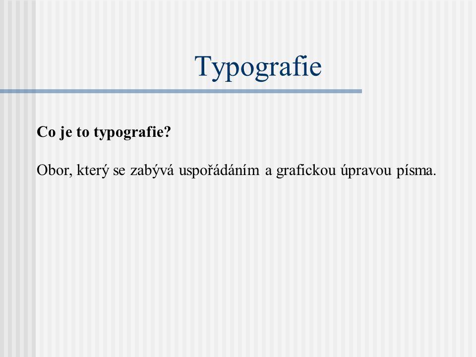 Typografie Co je to typografie? Obor, který se zabývá uspořádáním a grafickou úpravou písma.