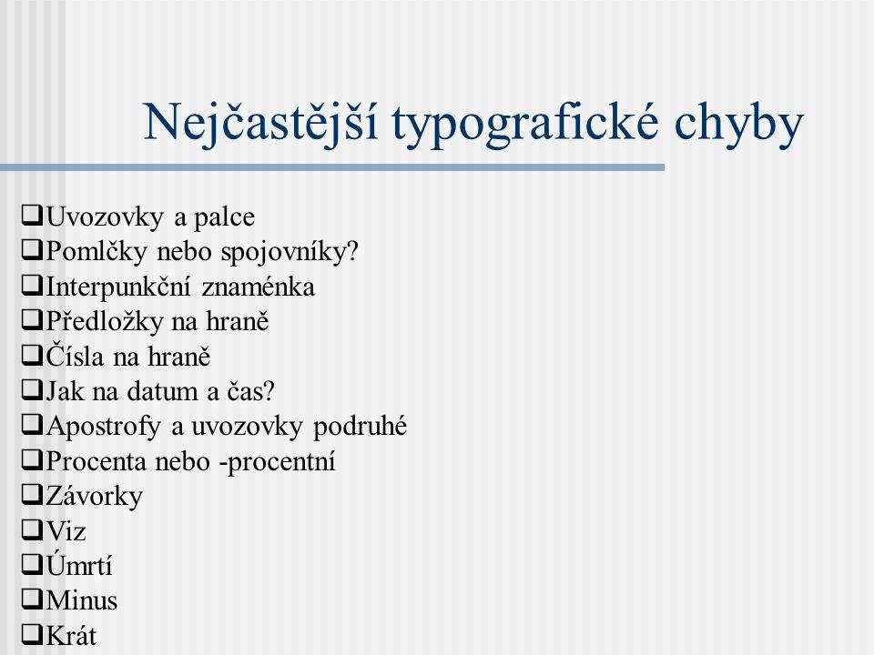 Nejčastější typografické chyby  Uvozovky a palce  Pomlčky nebo spojovníky?  Interpunkční znaménka  Předložky na hraně  Čísla na hraně  Jak na da