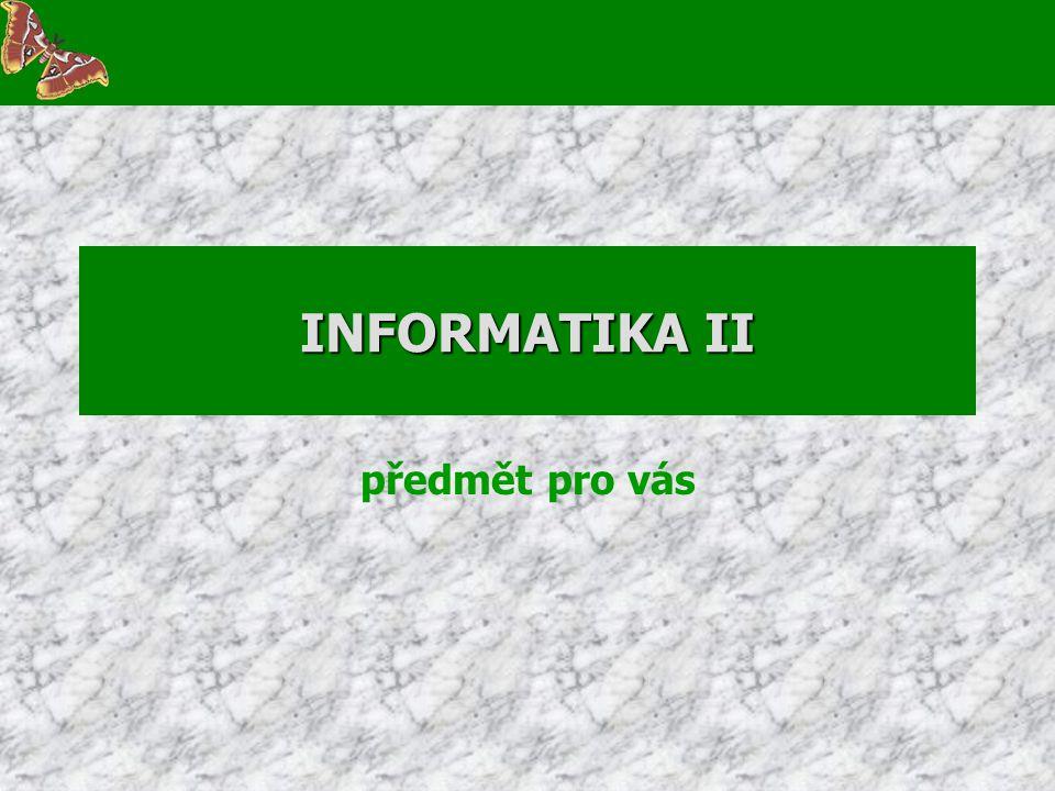 INFORMATIKA II předmět pro vás