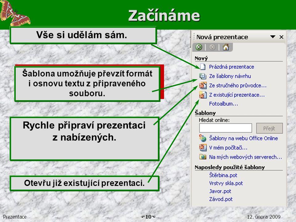 Prezentace  10  12. února 2009Začínáme Vše si udělám sám.. Šablona umožňuje převzít formát i osnovu textu z připraveného souboru. Rychle připraví pr