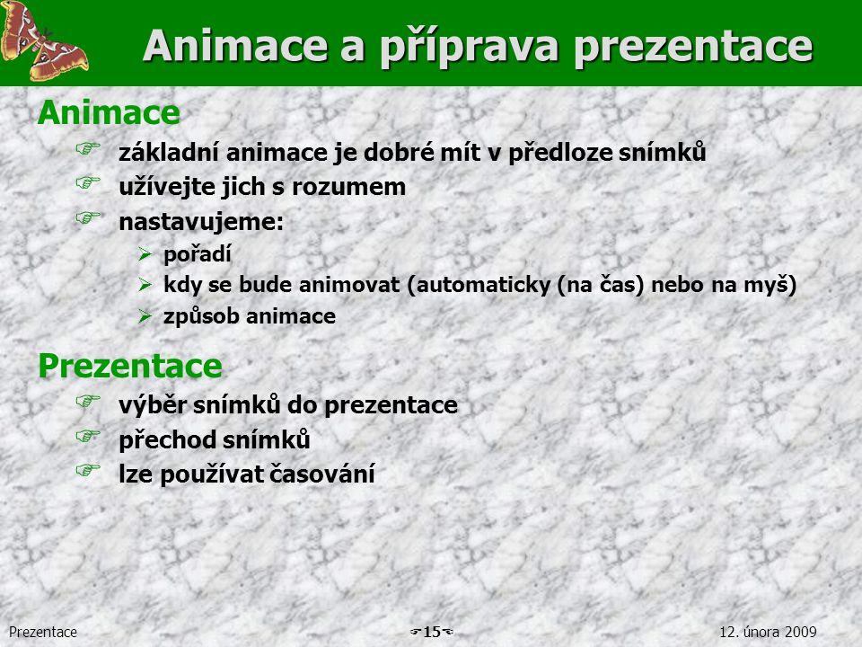 Prezentace  15  12. února 2009 Animace a příprava prezentace Animace  základní animace je dobré mít v předloze snímků  užívejte jich s rozumem  n