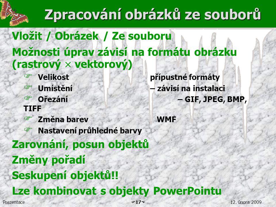 Prezentace  17  12. února 2009 Zpracování obrázků ze souborů Vložit / Obrázek / Ze souboru Možnosti úprav závisí na formátu obrázku (rastrový  vekt