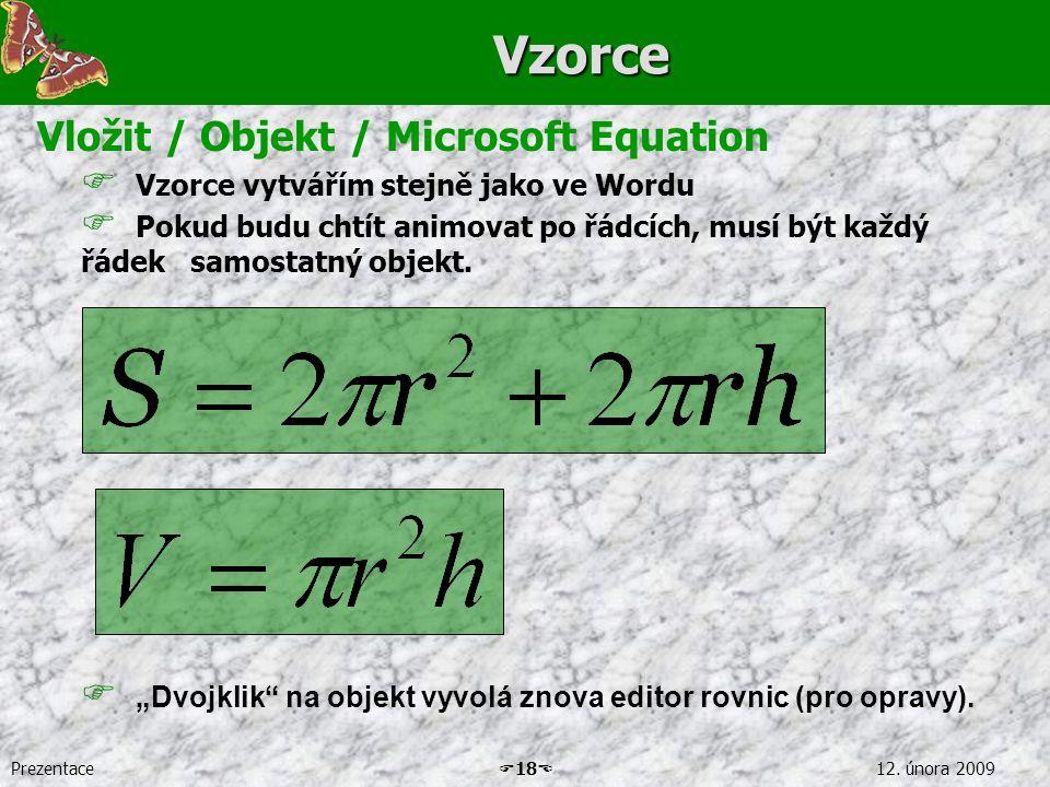 Prezentace  18  12. února 2009Vzorce Vložit / Objekt / Microsoft Equation  Vzorce vytvářím stejně jako ve Wordu  Pokud budu chtít animovat po řádc