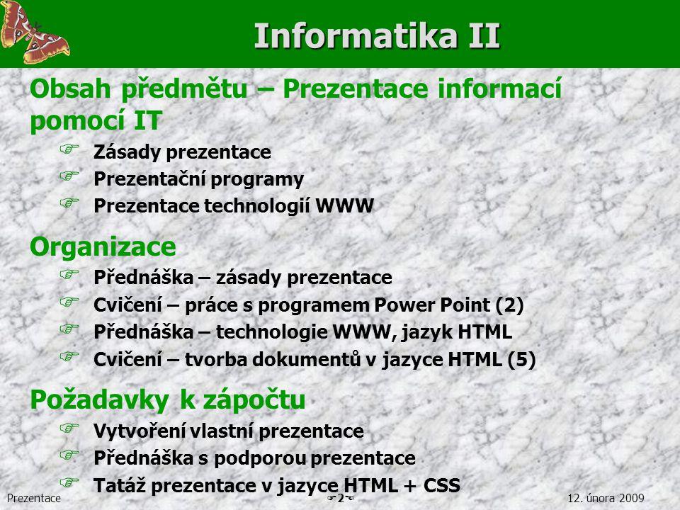 Prezentace  2  12. února 2009 Informatika II Obsah předmětu – Prezentace informací pomocí IT  Zásady prezentace  Prezentační programy  Prezentace