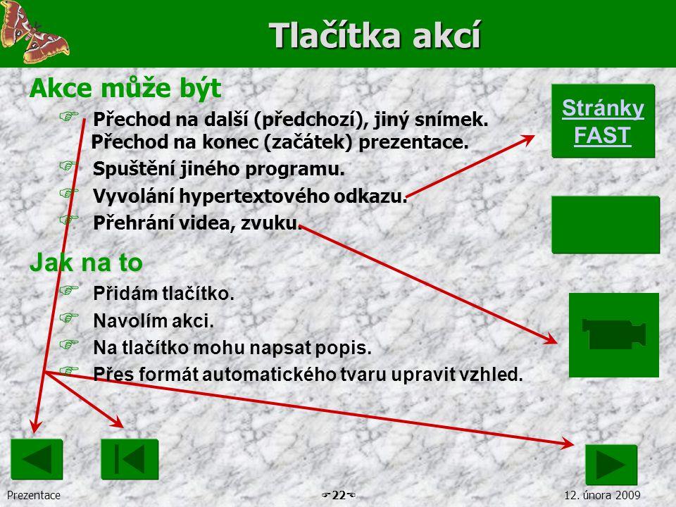 Prezentace  22  12. února 2009 Tlačítka akcí Akce může být  Přechod na další (předchozí), jiný snímek. Přechod na konec (začátek) prezentace.  Spu