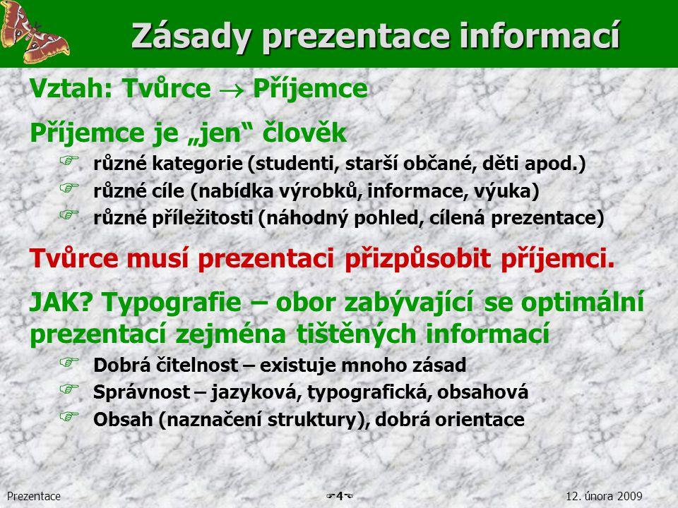 """Prezentace  4  12. února 2009 Zásady prezentace informací Vztah: Tvůrce  Příjemce Příjemce je """"jen"""" člověk  různé kategorie (studenti, starší obča"""