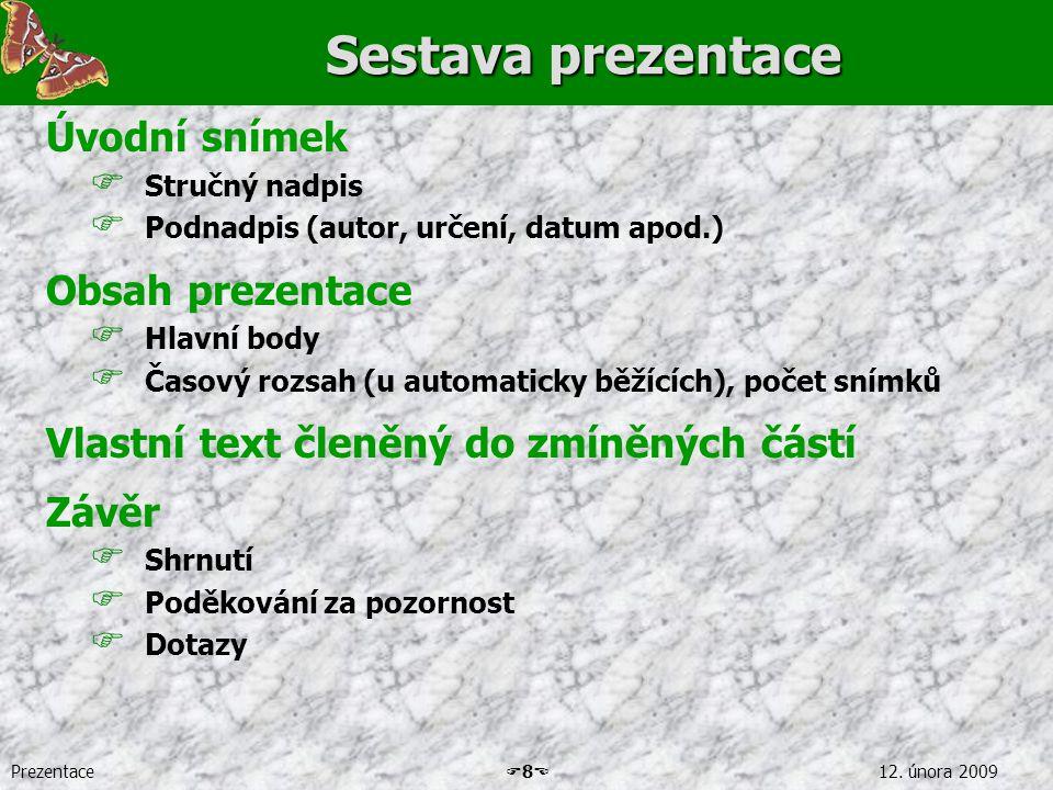 Prezentace  8  12. února 2009 Sestava prezentace Úvodní snímek  Stručný nadpis  Podnadpis (autor, určení, datum apod.) Obsah prezentace  Hlavní b