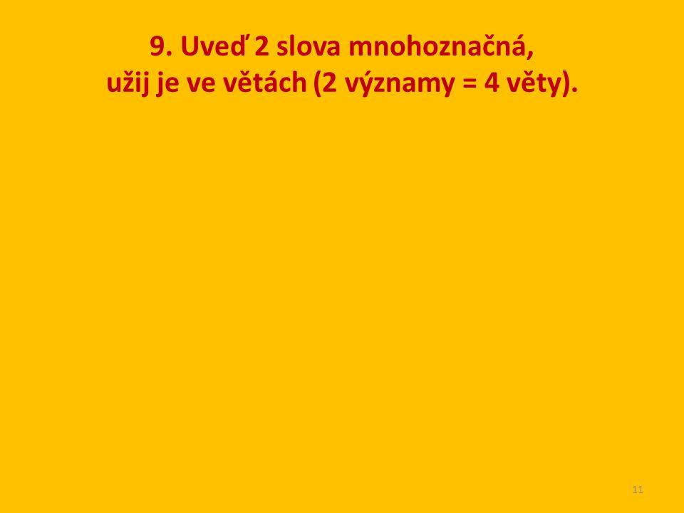 9. Uveď 2 slova mnohoznačná, užij je ve větách (2 významy = 4 věty). 11