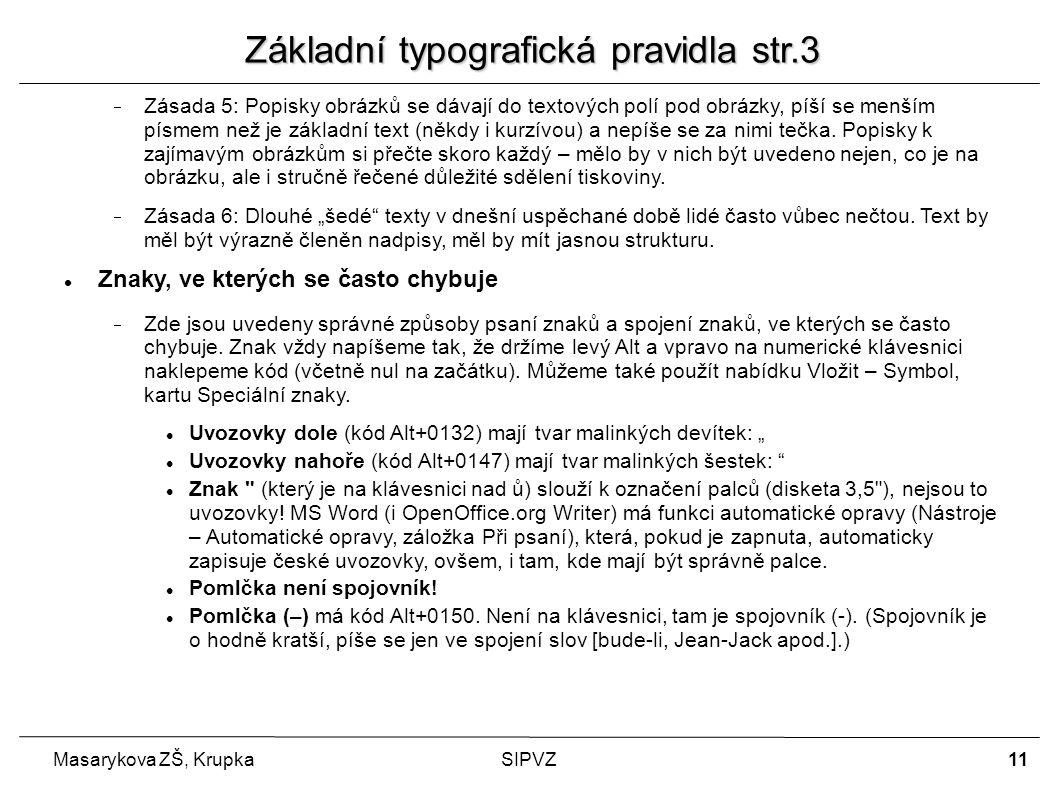 11 Masarykova ZŠ, KrupkaSIPVZ  Zásada 5: Popisky obrázků se dávají do textových polí pod obrázky, píší se menším písmem než je základní text (někdy i kurzívou) a nepíše se za nimi tečka.