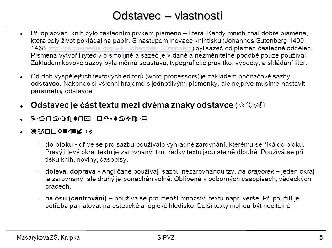 6 Masarykova ZŠ, KrupkaSIPVZ Odstavec – vlastnosti odstavcové zarážky – v české sazbě nejpoužívanější způsob členění textu.
