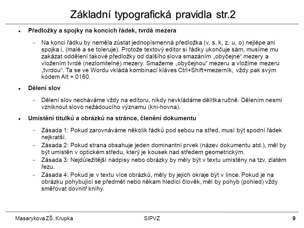 9 Masarykova ZŠ, KrupkaSIPVZ Předložky a spojky na koncích řádek, tvrdá mezera  Na konci řádku by neměla zůstat jednopísmenná předložka (v, s, k, z, u, o) nejlépe ani spojka i, (malé a se toleruje).